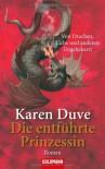 Die entführte Prinzessin: Von Drachen, Liebe und anderen Ungeheuern - Karen Duve