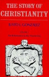 Story of Christianity: Volume 2: The Reformation to the Present Day - Justo L. González