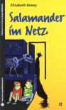 Salamander Im Netz (SZ Junge Bibliothek Jugendliteraturpreis, #15) - Elizabeth Honey