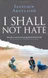 I Shall Not Hate: A Gaza Doctor's Journey - Izzeldin Abuelaish
