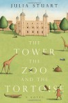 The Tower, the Zoo and the Tortoise - Julia Stuart