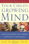 Your Child's Growing Mind: Brain Development and Learning From Birth to Adolescence - Jane M. Healy