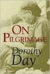 On Pilgrimage - Dorothy Day