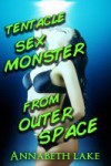 Tentacle Sex Monster from Outer Space - Annabeth Lake