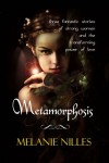 Metamorphosis: Three Fantastic Stories of Strong Women and the Transforming Power of Love - Melanie Nilles