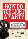How Do You Light a Fart?: And 150 Other Essential Things Every Guy Should Know about Science - Bobby Mercer