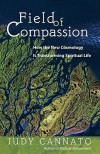 Field of Compassion: How the New Cosmology Is Transforming Spiritual Life - Judy Cannato