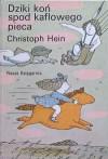 Dziki koń spod kaflowego pieca - Christoph Hein