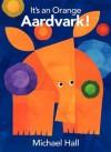 It's an Orange Aardvark! - Michael Hall