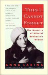 This I Cannot Forget: The Memoirs of Nikolai Bukharin's Widow - Anna Larina, Stephen F. Cohen