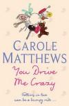 You Drive Me Crazy - Carole Matthews