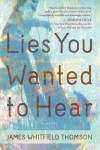 Lies You Wanted to Hear - James Whitfield Thomson