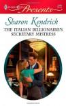 The Italian Billionaire's Secretary Mistress - Sharon Kendrick