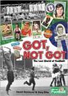 Got, Not Got: The Lost World of Football - Derek Hammond, Gary Silke
