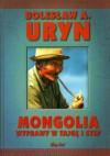 Mongolia. Wyprawy w tajgę i step - Bolesław A. Uryn