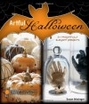 Artful Halloween: 31 Frightfully Elegant Projects - Susan Wasinger
