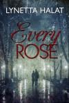Every Rose - Lynetta Halat