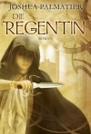 Die Regentin  - Joshua Palmatier