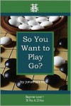 So You Want to Play Go? - Jonathan L. Hop