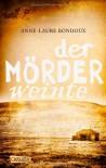 Der Mörder weinte - Anne-Laure Bondoux