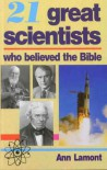 21 Great Scientists Who Believed The Bible - Ann Lamont