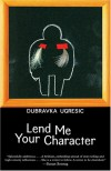 Lend Me Your Character - Dubravka Ugresic