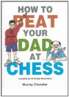 How to Beat Your Dad at Chess - Murray Chandler