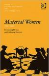 Material Women, 17501950 - Maureen Goggin, Beth Fowkes Tobin
