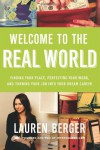 Welcome to the Real World: Finding Your Place, Perfecting Your Work, and Turning Your Job Into Your Dream Career - Lauren Berger