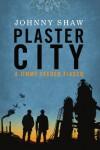 Plaster City (A Jimmy Veeder Fiasco) - Johnny Shaw