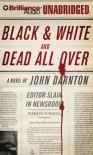 Black & White and Dead All Over - John Darnton