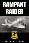 Rampant Raider: An A-4 Skyhawk Pilot in Vietnam - Stephen R. Gray