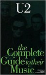 The Complete Guide to Their Music: U2 - Bill Graham, Caroline van Oosten de Boer