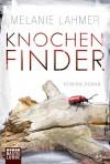 Knochenfinder: Kriminalroman - Melanie Lahmer