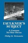 Faulkner's Subject: A Cosmos No One Owns - Philip M. Weinstein, Weinstein Philip M.