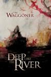 Deep Like the River - Tim Waggoner, Chris Morey, Daniele Serra