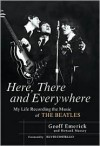 Here, There and Everywhere: My Life Recording the Music of The Beatles - Geoff Emerick, Howard Massey