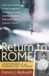 Return To Rome: Confessions of an Evangelical Catholic - Francis J. Beckwith
