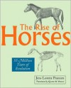 The Rise of Horses: 55 Million Years of Evolution - Jens Lorenz Franzen, Kirsten M. Brown