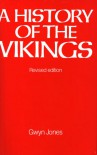 A History of the Vikings - Gwyn Jones