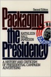 Packaging the Presidency; A History and Criticism of Presidential Campaign Advertising - Kathleen Hall Jamieson