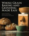 Home-Ground Grains Cookbook: Make Delicious Breads From Flours Milled in Your Own Kitchen - Tabitha Alterman