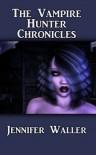The Vampire Hunter Chronicles - Jennifer Waller