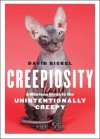 Creepiosity: A Hilarious Guide to the Unintentionally Creepy - David Bickel