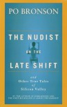 The Nudist on the Late Shift: And Other True Tales of Silicon Valley - Po Bronson