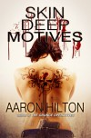 Skin Deep Motives (Alternative Investigations, #1) - Aaron Hilton