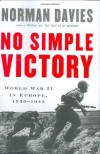 No Simple Victory: World War II in Europe, 1939-1945 - Norman Davies