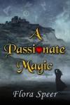 A Passionate Magic - Flora Speer