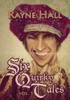 Six Quirky Tales Vol. 1 (2013 Edition) - Rayne Hall