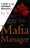 The Mafia Manager: A Guide to the Corporate Machiavelli - V.